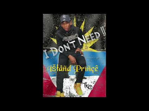 Island Prince - I Don't Need (Antigua 2019 Soca)
