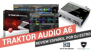 Review en español interface de audio Native Instruments Audio A6 por DJ Estro | TecnologiaDJ.com