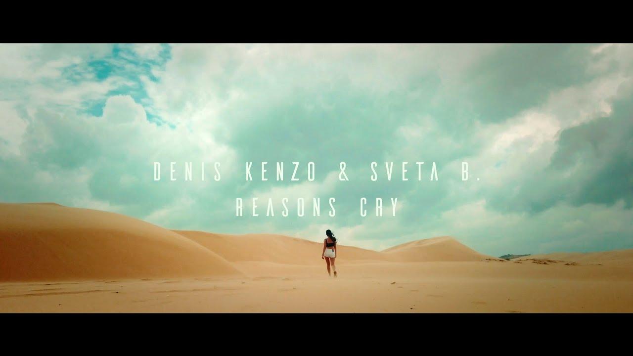 Denis Kenzo & Sveta B. - Reasons Cry [Official Video]