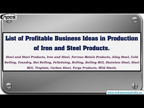 List of Profitable Business Ideas in Production of Iron and Steel Products.
