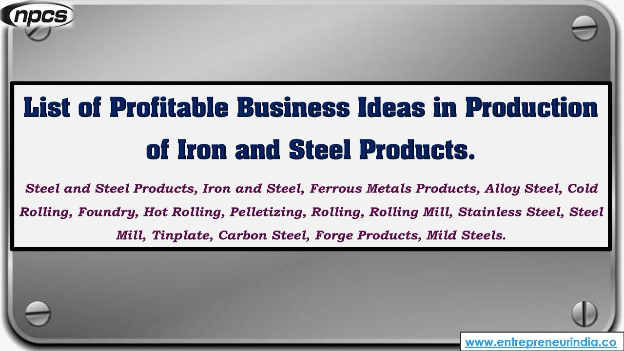 Production of Iron and Steel Products - List of Profitable Business ...