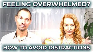 FEELING OVERWHELMED? HOW TO AVOID DISTRACTIONS to stay MISSION FOCUSED! ~ 3 Keys ~ SPIRITUAL LIFE