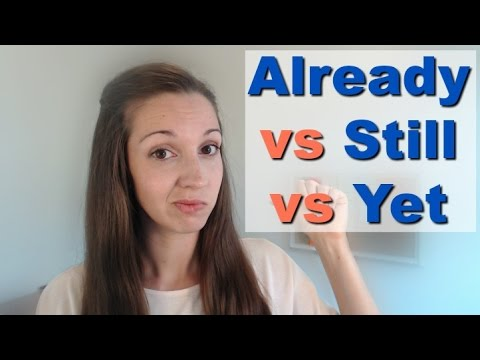 Already VS Still VS Yet: Use vocabulary fluently