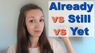 Already VS Still VS Yet: Use vocabulary fluently