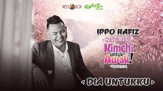 Video Ippo Hafiz - Dia Untukku OFFICIAL OST KIMCHI UNTUK AWAK [HD] download MP3, 3GP, MP4, WEBM, AVI, FLV November 2017