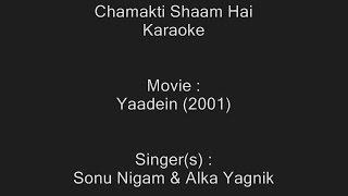 Chamakti Shaam Hai - Karaoke - Yaadein (2001) - Sonu Nigam & Alka Yagnik