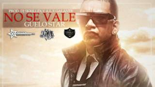 No Se Vale (Original) - Guelo Star ★REGGAETON 2011★
