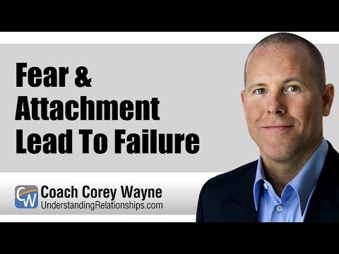 Fear & Attachment Lead To Failure