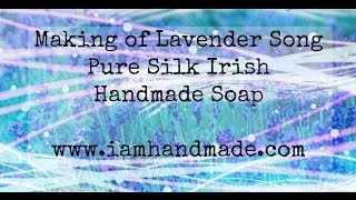 Making of Lavender Song Pure Silk Irish Handmade Soap June 2014