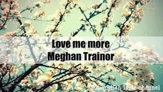 Love me more Meghan Trainor Lyrics