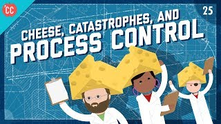 Cheese, Catastrophes, and Process Control: Crash Course Engineering #25