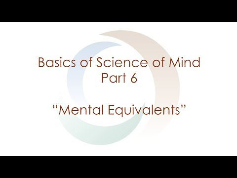 "Basics of Science of Mind: Part 6 ""Mental Equivalents"""