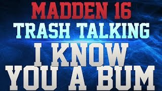 MADDEN 16 TRASH TALK!!! - YOU