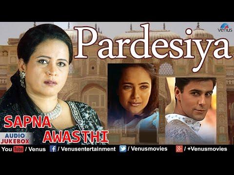 Pardesiya - Sapna Awasthi : Superhit Album Songs || Audio Jukebox