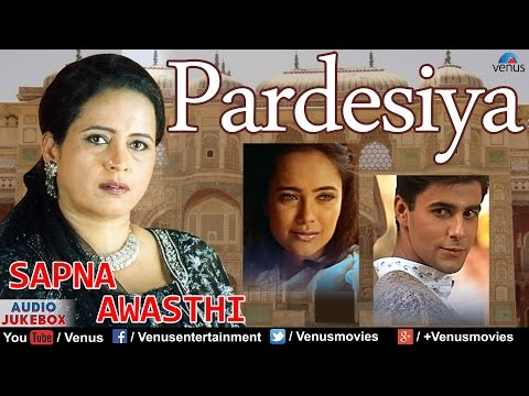 Pardesiya - Sapna Awasthi : Superhit Album Songs || Audio Jukebox