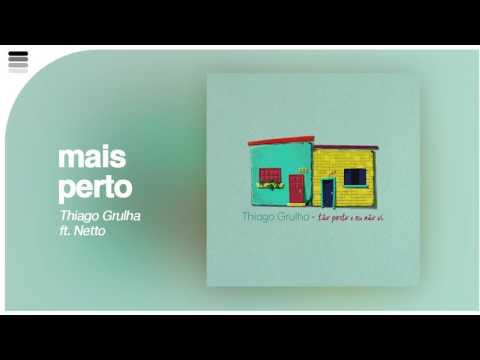 Thiago Grulha ft. Netto - Mais Perto - [ Áudio Original ]