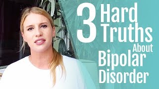 3 Hard Truths About Bipolar Disorder