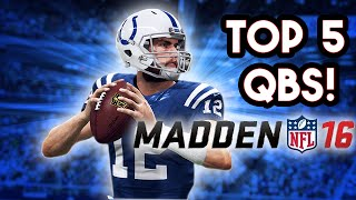 Madden 16 -  Top 5 Quarterbacks - Andrew Luck/Big Ben 95 THROW ON RUN!