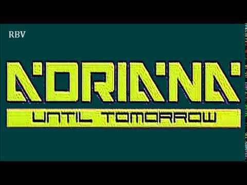Adriana - Until Tomorrow (Remix) Hq