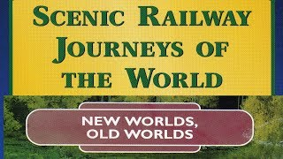 SCENIC RAILWAY JOURNEYS OF THE WORLD, The Americas - New Worlds, Old Worlds | Train Travel