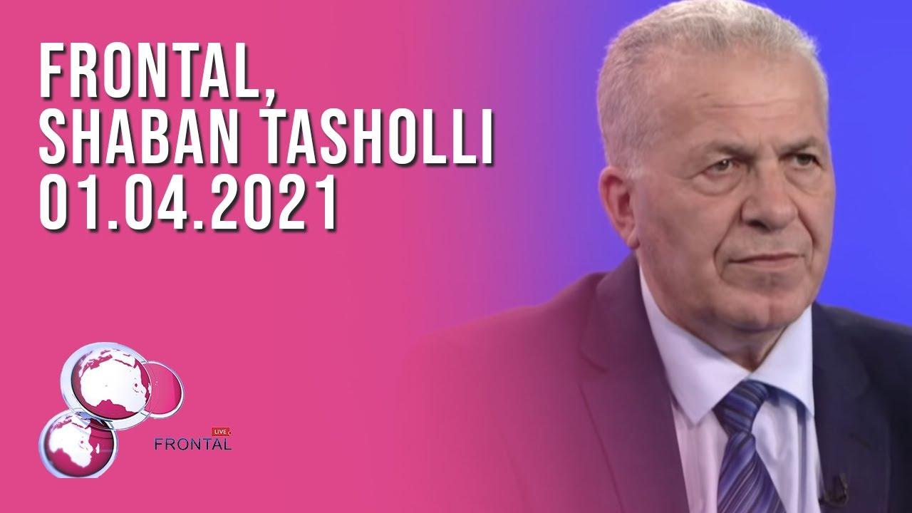 FRONTAL, Shaban Tasholli - 01.04.2021