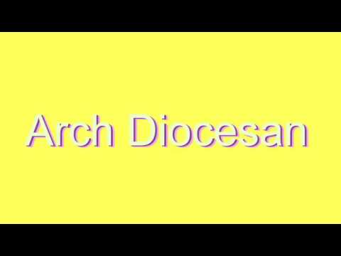 How to Pronounce Arch Diocesan