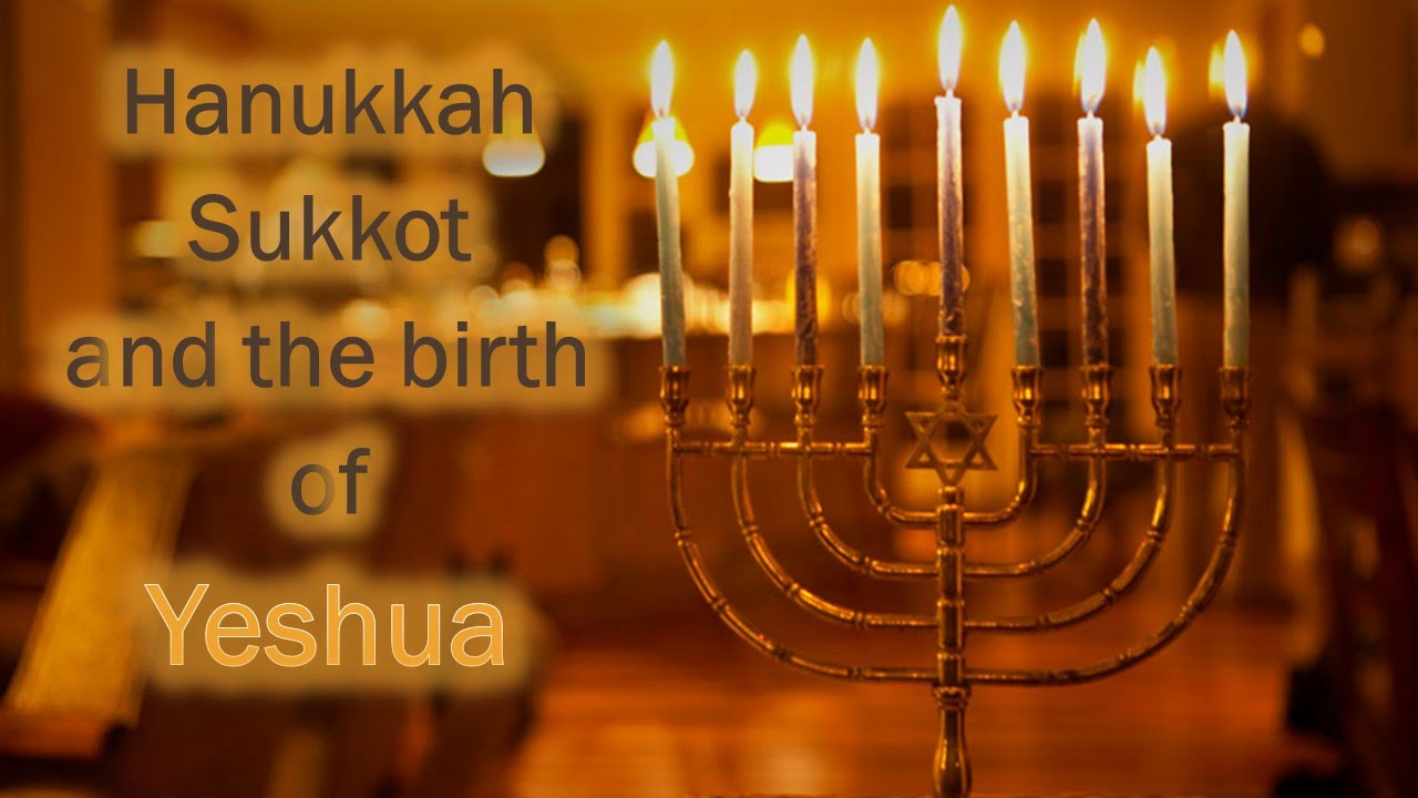 Hanukkah Sukkot And The Birth Of Yeshua YouTube