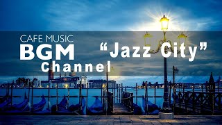 "Cafe Music BGM channel - NEW SONGS ""Jazz City"""