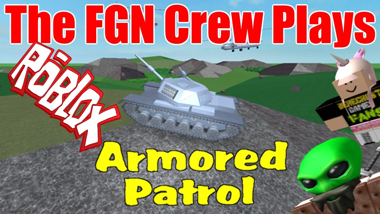 Roblox Armored Patrol Youtube The Fgn Crew Plays Roblox Armored Patrol Revisited Pc Youtube