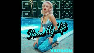 Zara Larsson - Ruin My Life (Piano Version) [Audio]
