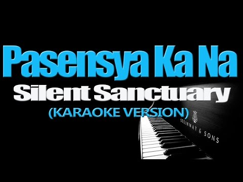 PASENSYA KA NA - Silent Sanctuary (KARAOKE VERSION)