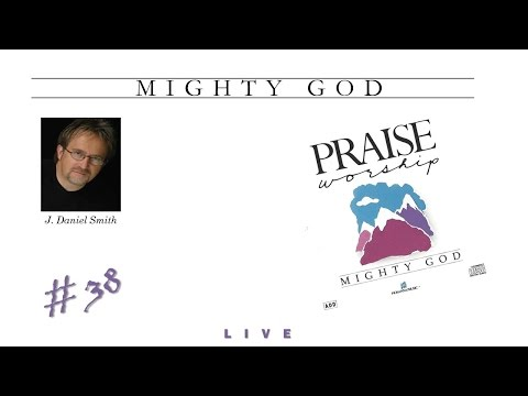 J. Daniel Smith- Mighty God (Full) (1989)