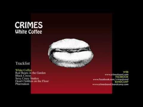 CRIMES - WHITE COFFEE [FULL ALBUM]