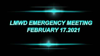 LMWD EMERGENCY MEETING 2 17 2021
