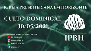 IPBH - Culto Dominical (30/05/2021)