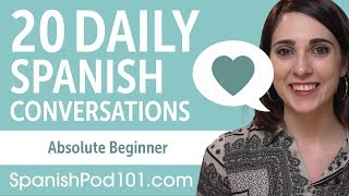 20 Daily Spanish Conversations - Spanish Practice for Absolute Beginners
