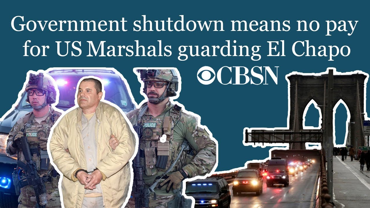 CBSN: Government shutdown means no pay for U.S. Marshals guarding El Chapo