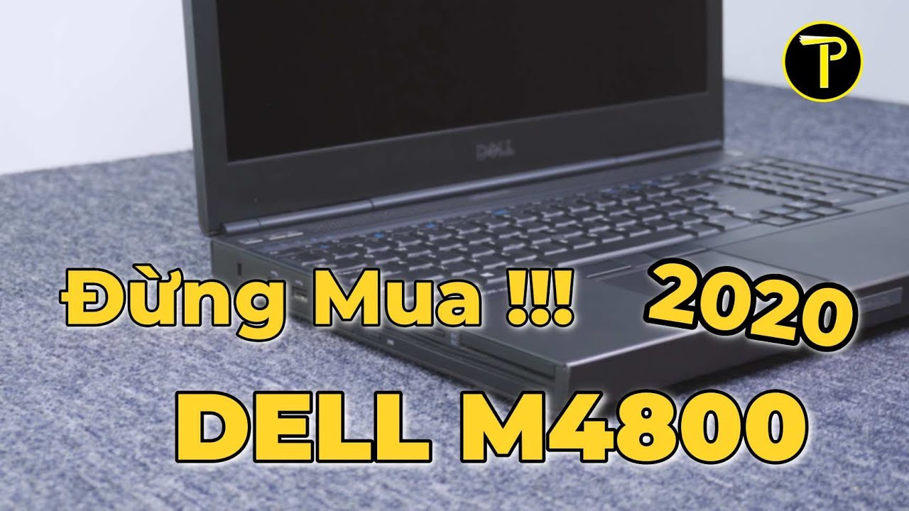 Năm 2020  –  Đừng Mua Dell M4800 !!!