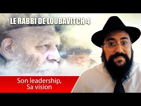 LE RABBI DE LOUBAVITCH 4 - Son leadership, Sa vision - RABBI MENAHEM MENDEL SCHNEERSON