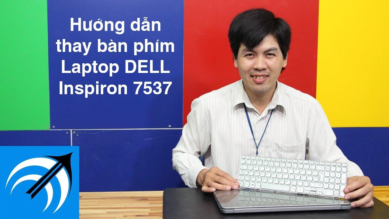 3 BƯỚC ĐỂ THAY BÀN PHÍM LAPTOP DELL Inspiron 7537 CỰC DỄ – CAPCUULAPTOP.COM