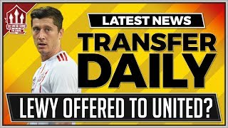 LEWANDOWSKI Offered To MAN UTD? Man Utd Transfer News