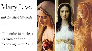 Mary Live with Dr. Mark Miravalle - The Solar Miracle at Fatima and the Warning from Akita