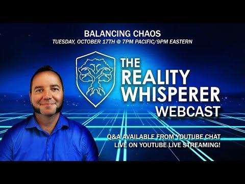 The Reality Whisperer Webcast - Balancing Chaos