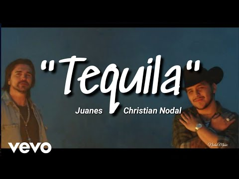 Juanes, Christian Nodal – Tequila (LETRA) Estreno 2019