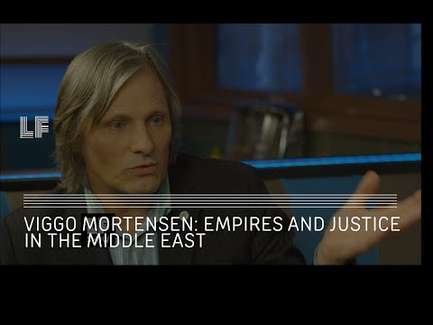 Viggo Mortensen: Empires and Justice in the Middle East   @theLFshow