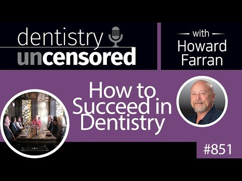 851 How to Succeed in Dentistry : Dentistry Uncensored with Howard Farran