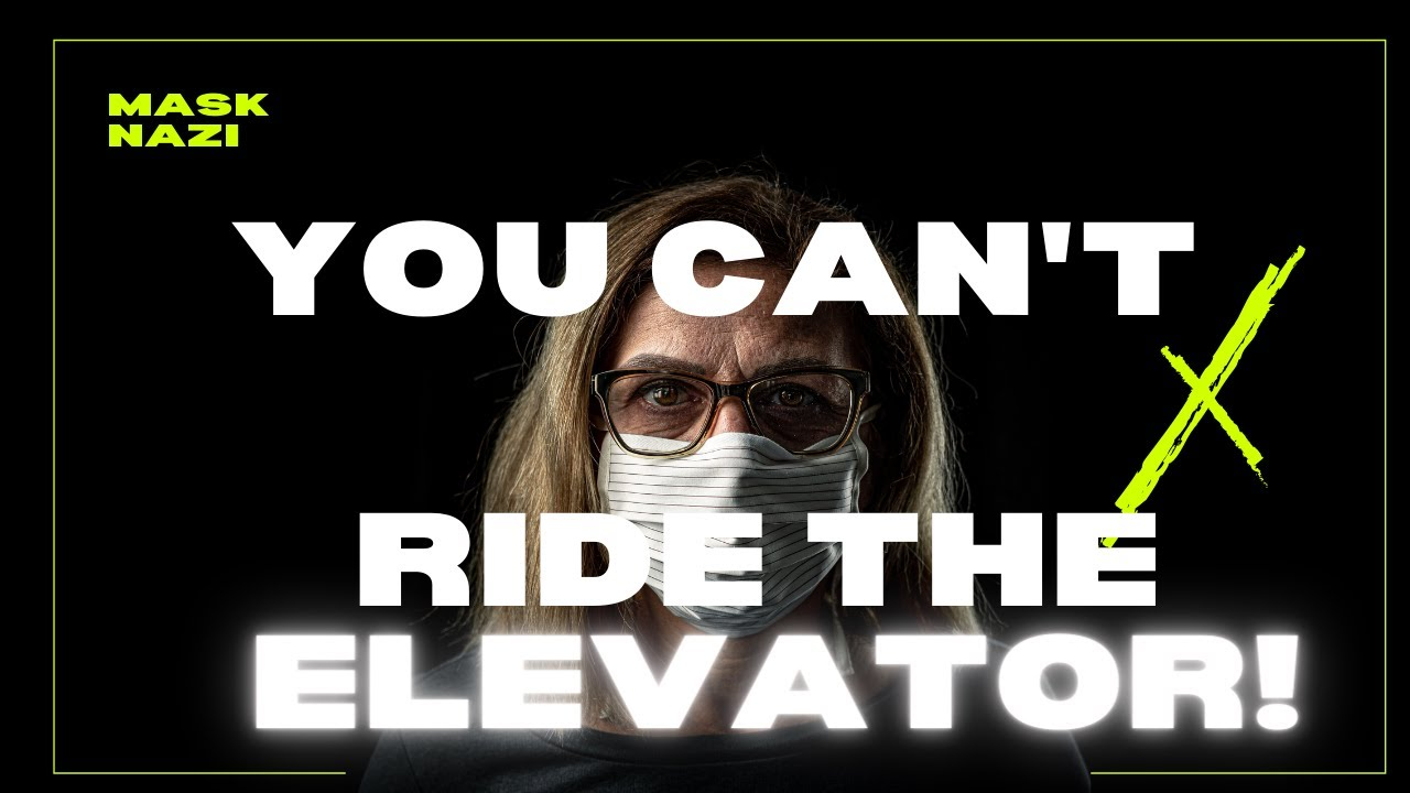 """Mask Nazi - """"You Can't Ride the Elevator without a Mask!"""""""