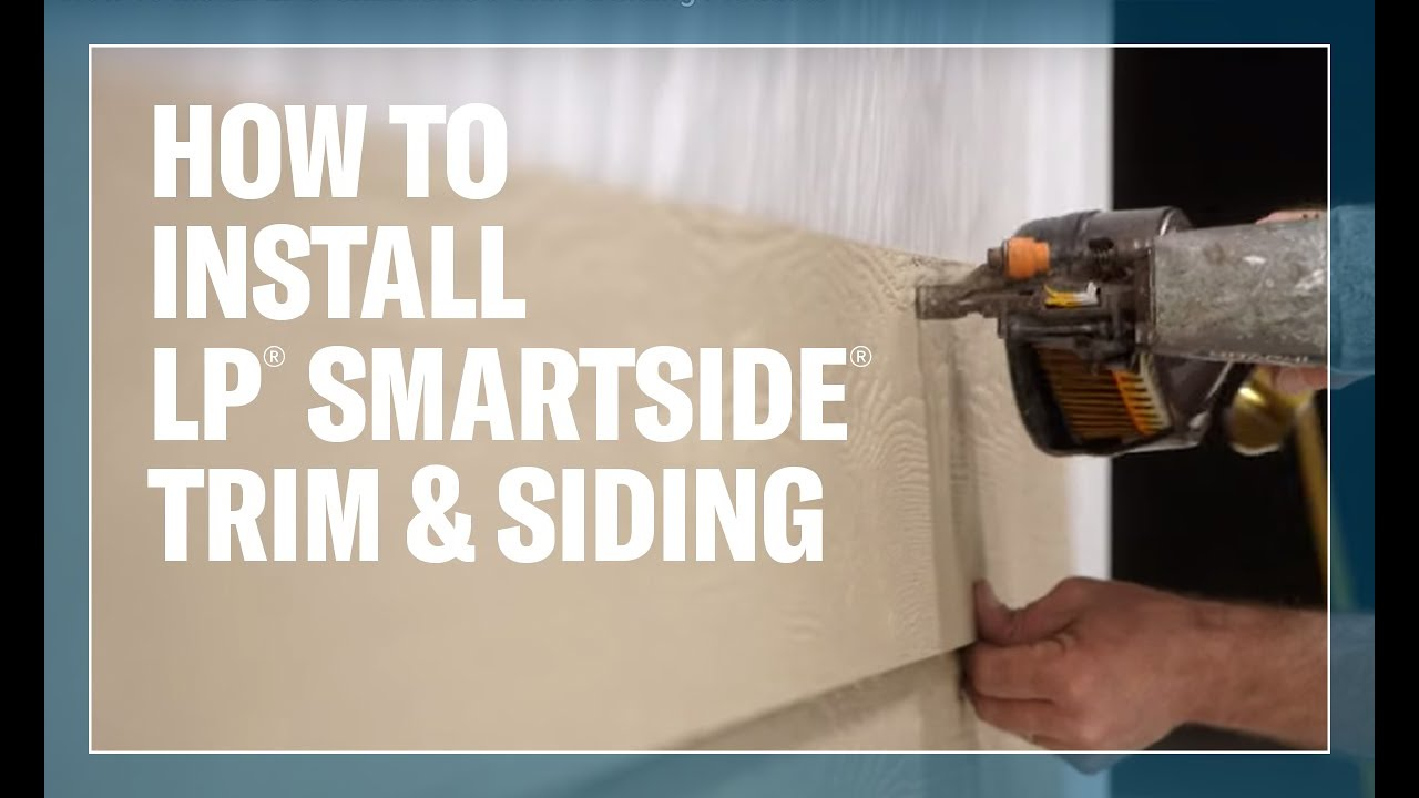 How To Install Lp 174 Smartside 174 Trim Amp Siding Products Youtube