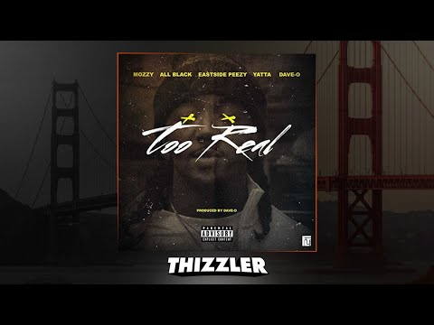 Dave-O x Mozzy x ALLBLACK x Eastside Peezy x Yatta - Too Real [Thizzler.com]