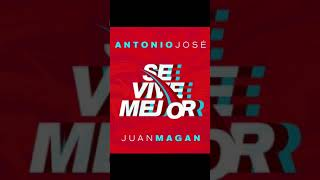 Se vive mejor - Antonio José ft. Juan Magan